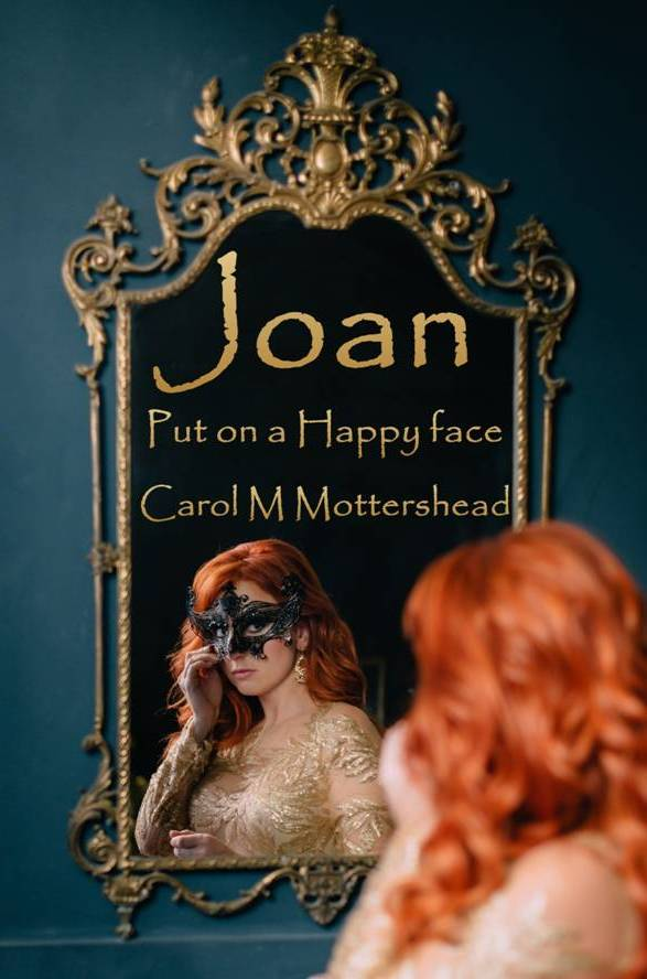 Joan: Put On A Happy Face by Carol M Mottershead