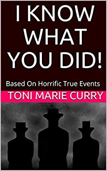 I Know What You Did! by Toni Marie Curry
